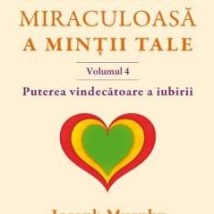 Puterea miraculoasa a mintii tale vol.4 - Joseph Murphy