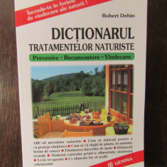 DICTIONARUL TRATAMENTELOR NATURISTE , PREVENIRE , RECUNOASTERE , VINDECARE