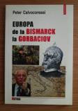 Peter Calvocoressi - Europa de la Bismarck la Gorbaciov