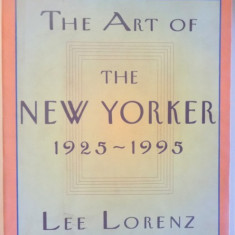 THE ART OF THE NEW- YORKER 1925 - 1995 by LEE LORENZ, 1995 - Carte Istoria artei