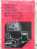 Rodarea, Uzarea, Testarea Si Reglarea Motoarelor Termice - Nicolae Bataga, Aurica Cazila, Nicolae Cordos ,409999