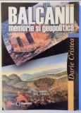 BALCANII MEMORIE SI GEOPOLITICA / DARIE CRISTEA