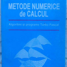Metode Numerice De Calcul. Algoritmi Si Programare Turbo Pasc - C. Udriste, V. Iftode, M. Postolache, 410028