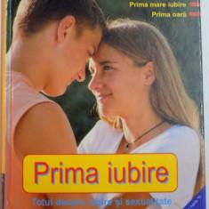 PRIMA IUBIRE, TOTUL DESPRE IUBIRE SI SEXUALITATE de PATRICIA MENNEN, DAGMAR GEISLER, 2003 - Carte Psihologie