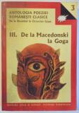 ANTOLOGIA POEZIEI ROMANESTI CLASICE DE LA DOSOFTEI LA OCTAVIAN GOGA VOL. III- DE LA MACEDONSKI LA GOGA de AL. PIRU si IOAN SERB , 2001