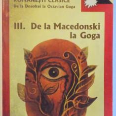 ANTOLOGIA POEZIEI ROMANESTI CLASICE DE LA DOSOFTEI LA OCTAVIAN GOGA VOL. III- DE LA MACEDONSKI LA GOGA de AL. PIRU si IOAN SERB, 2001