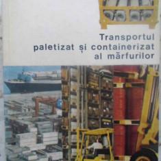 Transportul Paletizat Si Containerizat Al Marfurilor - R. Hagiac, I. Dinescu, C. Georgescu, 410198
