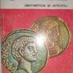 Plutarh - Vieti paralele / Demetrios si Antoniu - biografii an 1994/182pag - Carte Istorie