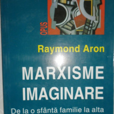 Marxisme imaginare / de la o sfanta familie la alta an 2002/231pag- Raymond Aron - Carte Politica