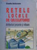 Retele Locale De Calculatoare. Arhitecturi Prezente Si Viitoa - Claudiu Bulaceanu ,409867
