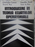Introducere In Teoria Ecuatiilor Operatoriale - Gh. Coman, I. Rus, G. Pavel, I.a. Rus ,409767