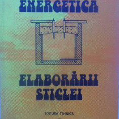 Energetica Elaborarii Sticlei - Petru Balta, Dorel Radu, 409785 - Carti Constructii