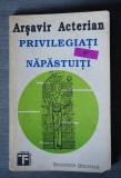 Arșavir Acterian - Privilegiați și năpăstuiți