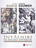 Tudor Banus - Honore Daumier, Intalniri in pagini tiparite