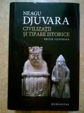 Neagu Djuvara - Civilizatii si tipare istorice {Editie ilustrata}