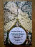 Francis Bacon - Despre excelenta si progresul cunoasterii divine si umane