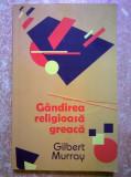 Gilbert Murray - Gandirea religioasa greaca {a}