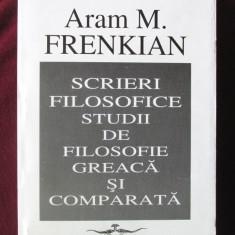SCRIERI FILOSOFICE. STUDII DE FILOSOFIE GREACA SI COMPARATA, Aram Frenkian - Carte Filosofie