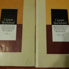 Gaston Bachelard - Dialectica spiritului stiintific modern - 2 vol. - Filosofie