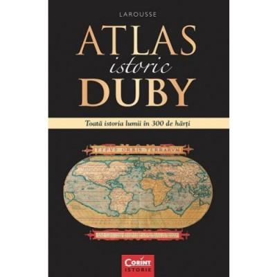 ATLAS ISTORIC DUBY LAROUSSE. TOATA ISTORIA LUMII IN 300 DE HARTI foto