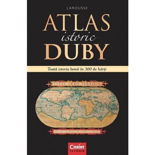 ATLAS ISTORIC DUBY LAROUSSE. TOATA ISTORIA LUMII IN 300 DE HARTI foto mare