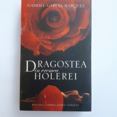 DRAGOSTEA IN VREMEA HOLEREI = Gabriel Garcia Marquez - Roman