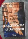 Dupa moartea lui Dumnezeu  / John D. Caputo si Gianni Vattimo