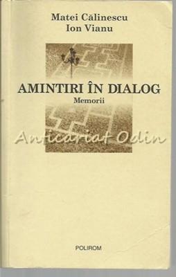 Amintiri In Dialog. Memorii - Matei Calinescu, Ion Vianu foto mare