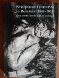 SCULPTURA FRANCEZA IN ROMANIA (1848-1931). GUST ARTISTIC, MODA, FAPT DE SOCIETATE de IOANA BELDIMAN 2005
