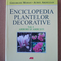 ENCICLOPEDIA PLANTELOR DECORATIVE- MOHAN, ARDELEAN- VOL I- ARBORI SI ARBUSTI - Carte gradinarit