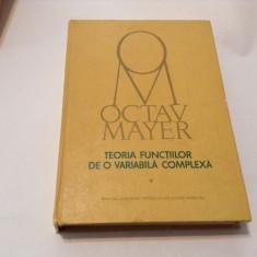TEORIA FUNCTIILOR DE O VARIABILA COMPLEXA - OCTAV MAYER VOL 1, RF13/1 - Carte Matematica