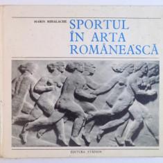 SPORTUL IN ARTA ROMANEASCA de MARIN MIHALACHE, 1974 - Carte Istoria artei