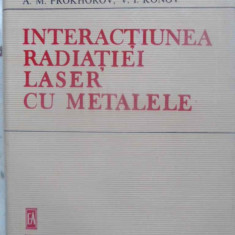 Interactiunea Radiatiei Laser Cu Metalele - I. Ursu, I.n. Mihailescu, A.m. Prokhorov, V.i. Kon, 410644 - Carte Fizica