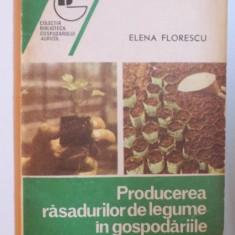 PRODUCEREA RASADURILOR DE LEGUME IN GOSPODARIILE POPULATIEI de ELENA FLORESCU, 1992 - Carte Biologie