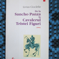 Livius CIOCARLIE - DE LA SANCHO PANZA LA CAVALERUL TRISTEI FIGURI (cu AUTOGRAF!) - Carte Editie princeps, Polirom