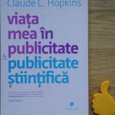 Viata mea in publicitate Publicitate stiintifica Claude C Hopkins - Carte de publicitate
