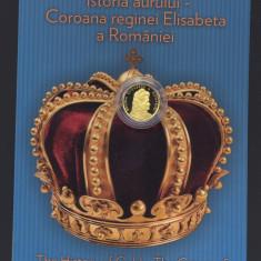 MONEDA AUR - 10 LEI 2017 - COROANA REGINEI ELISABETA ( SERIA ISTORIA AURULUI ) - Moneda Romania