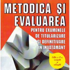Metodica si evaluarea pentru examenele de titularizare si definitivare in invatamant - - Carte Cultura generala