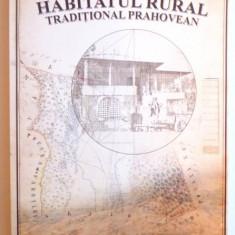 HABITATUL RURAL TRADITIONAL PRAHOVEAN de CALIN HOINARESCU si MANUELA HOINARESCU, 2013 - Carte Arhitectura