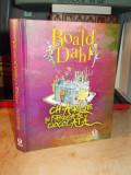 ROALD DAHL - CHARLIE SI FABRICA DE CIOCOLATA * ILUSTRATII QUENTIN BLAKE - 2012, Roald Dahl
