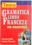 GRAMATICA LIMBII FRANCEZE CU EXERCITII de GEORGE GHIDU , VALERIU PISOSCHI ,