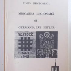 MISCAREA LEGIONARA SI GERMANIA LUI HITLER de EUGEN THEODORESCU, 1996 - Istorie