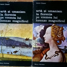 Andre Chastel – Arta si umanism la Florenta pe vremea lui Lorenzo Magnificul {2 volume}