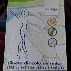 SILUETA DINCOLO DE MITURI. GHID DE NUTRITIE PENTRU SILUETA TA - MIHAELA BILIC - Carte Dietoterapie