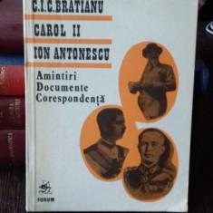 AMINTIRI, DOCUMENTE, CORESPONDENTA - C.I.C. BRATIANU, CAROL II, ION ANTONESCU - Istorie