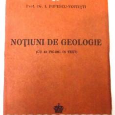 NOTIUNI DE GEOLOGIE ( CU 42 FIGURI IN TEXT ) de PROF.DR.I POPESCU-VOITESTI, 1943 - Carte Geografie