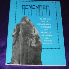 Remember. 40 de ani de la masacrarea evreilor din Ardealul de Nord sub Horthy - Carte Istorie