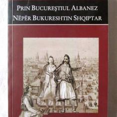 """""""PRIN BUCURESTIUL ALBANEZ"""" Adrian Majuru, 2006. Editie bilingva romana-albaneza, Alta editura"""