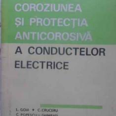 Coroziunea Si Protectia Anticorosiva A Conductelor Electrice - L. Goia, C. Cruceru, C. Popescu-ghimpati, R. Kemen, 411201 - Carti Electrotehnica