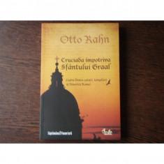 CRUCIADA IMPOTRIVA SFANTULUI GRAAL - OTTO RAHN